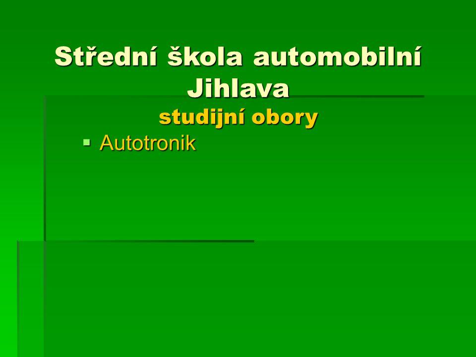 Střední škola automobilní Jihlava studijní obory  Autotronik
