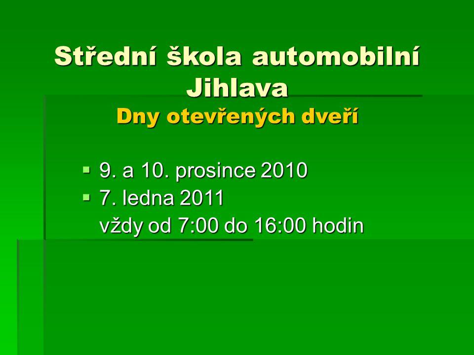 Střední škola automobilní Jihlava Dny otevřených dveří  9. a 10. prosince 2010  7. ledna 2011 vždy od 7:00 do 16:00 hodin