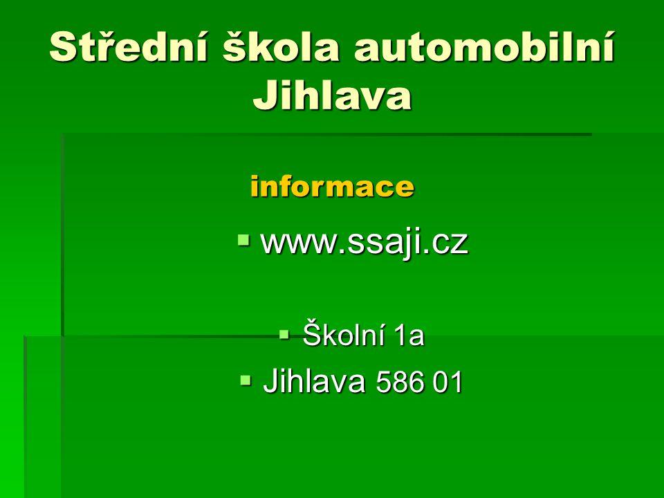  www.ssaji.cz  Školní 1a  Jihlava 586 01 Střední škola automobilní Jihlava informace