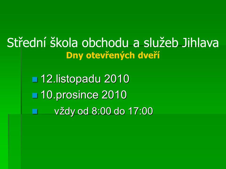 12.listopadu 2010 12.listopadu 2010 10.prosince 2010 10.prosince 2010 vždy od 8:00 do 17:00 vždy od 8:00 do 17:00 Střední škola obchodu a služeb Jihla