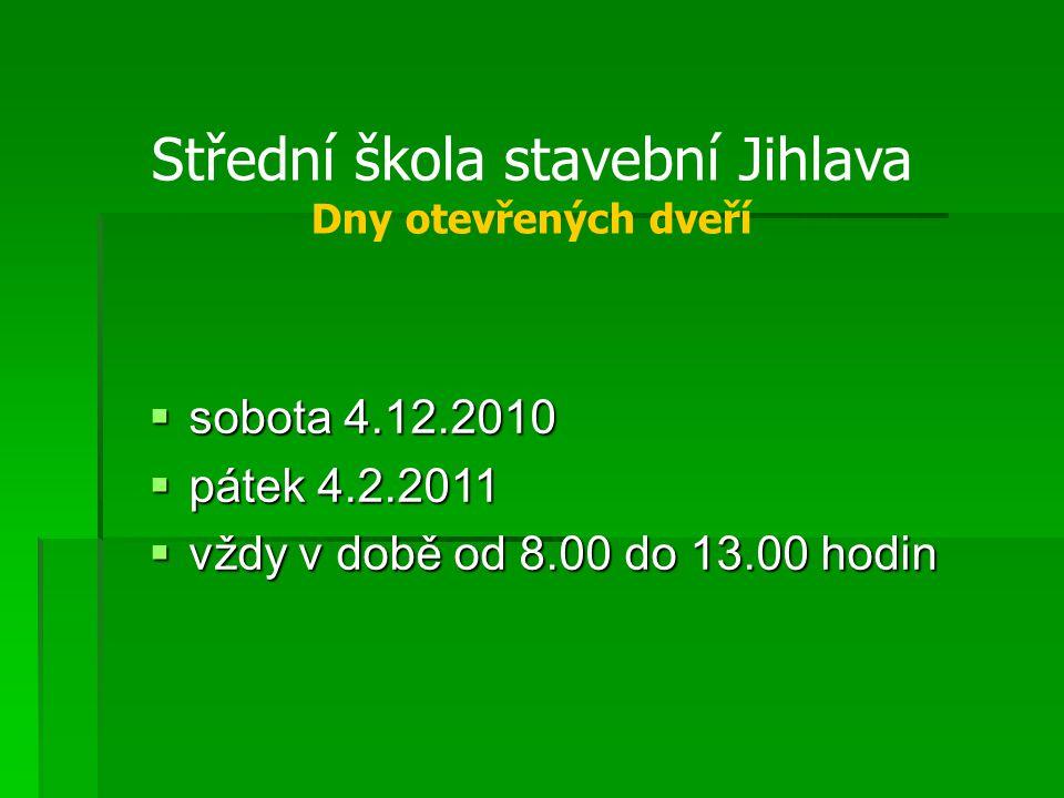 Střední škola stavební Jihlava Dny otevřených dveří  sobota 4.12.2010  pátek 4.2.2011  vždy v době od 8.00 do 13.00 hodin