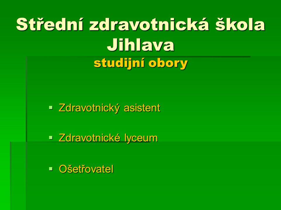 Střední zdravotnická škola Jihlava studijní obory  Zdravotnický asistent  Zdravotnické lyceum  Ošetřovatel