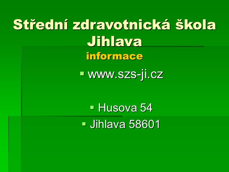  www.szs-ji.cz  Husova 54  Jihlava 58601 Střední zdravotnická škola Jihlava informace
