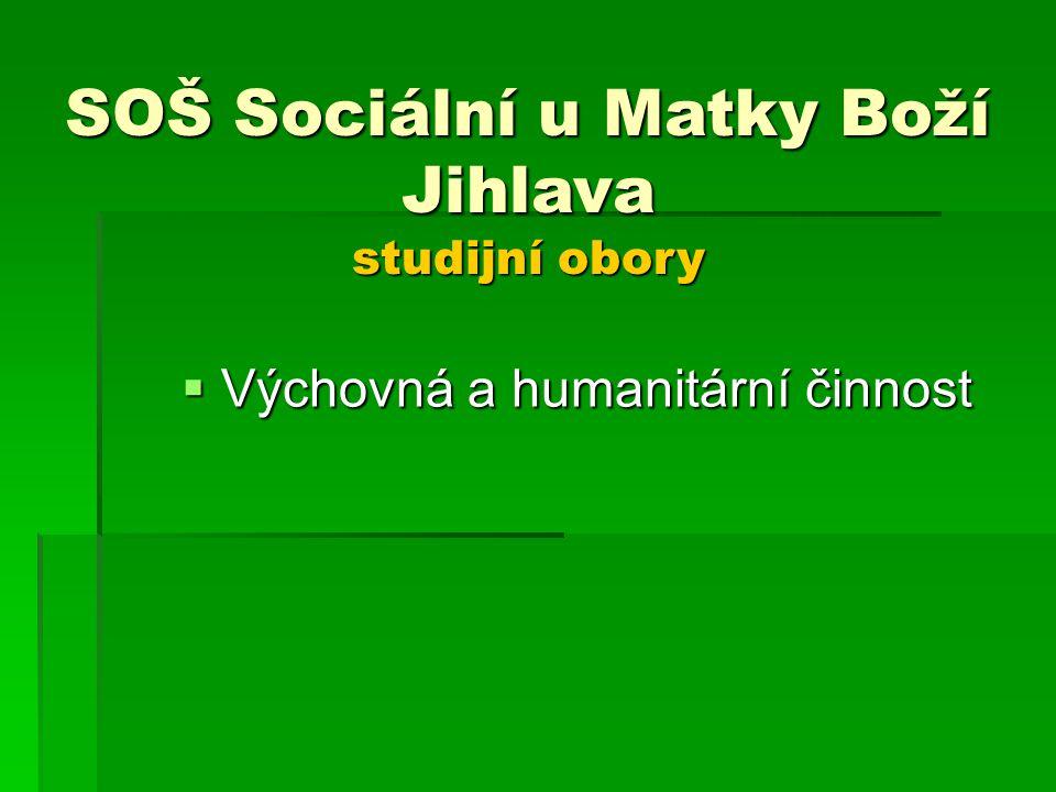 SOŠ Sociální u Matky Boží Jihlava studijní obory  Výchovná a humanitární činnost