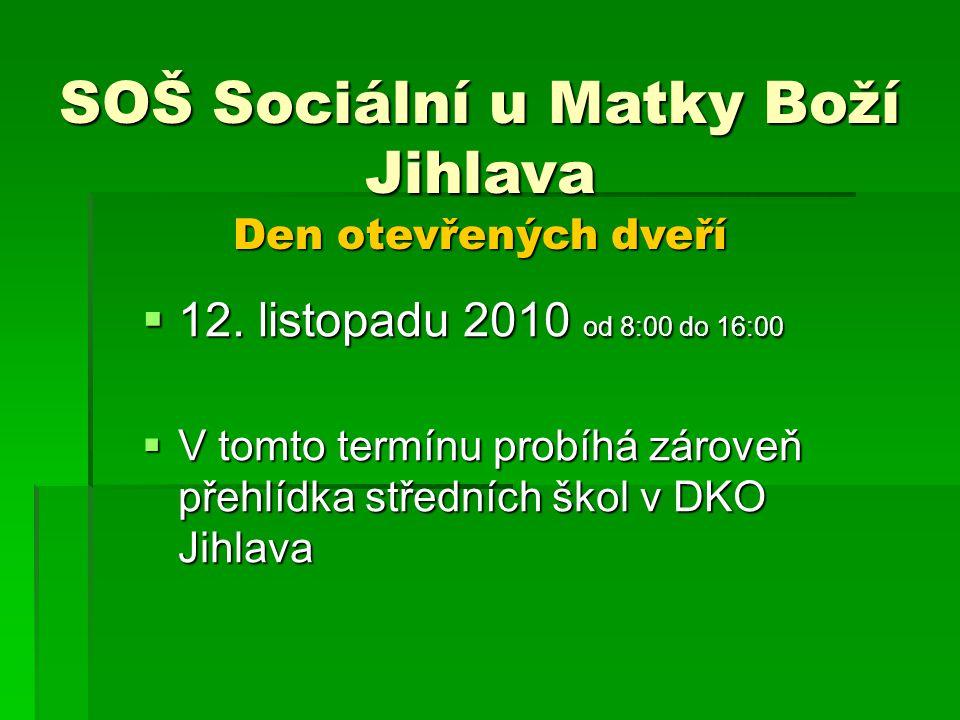  12. listopadu 2010 od 8:00 do 16:00  V tomto termínu probíhá zároveň přehlídka středních škol v DKO Jihlava SOŠ Sociální u Matky Boží Jihlava Den o