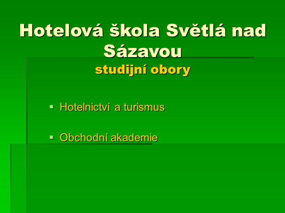 Hotelová škola Světlá nad Sázavou studijní obory  Hotelnictví a turismus  Obchodní akademie