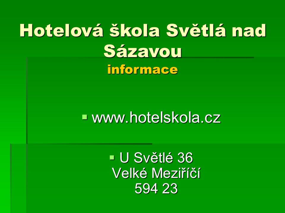  www.hotelskola.cz  U Světlé 36 Velké Meziříčí 594 23 Hotelová škola Světlá nad Sázavou informace
