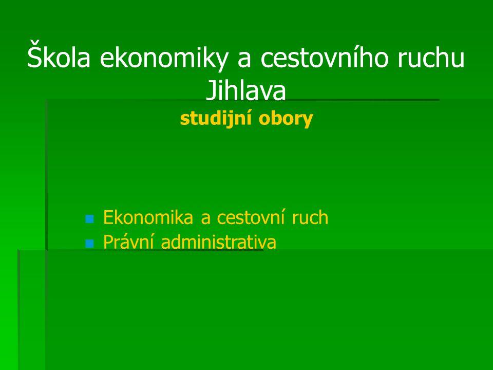 Škola ekonomiky a cestovního ruchu Jihlava studijní obory Ekonomika a cestovní ruch Právní administrativa