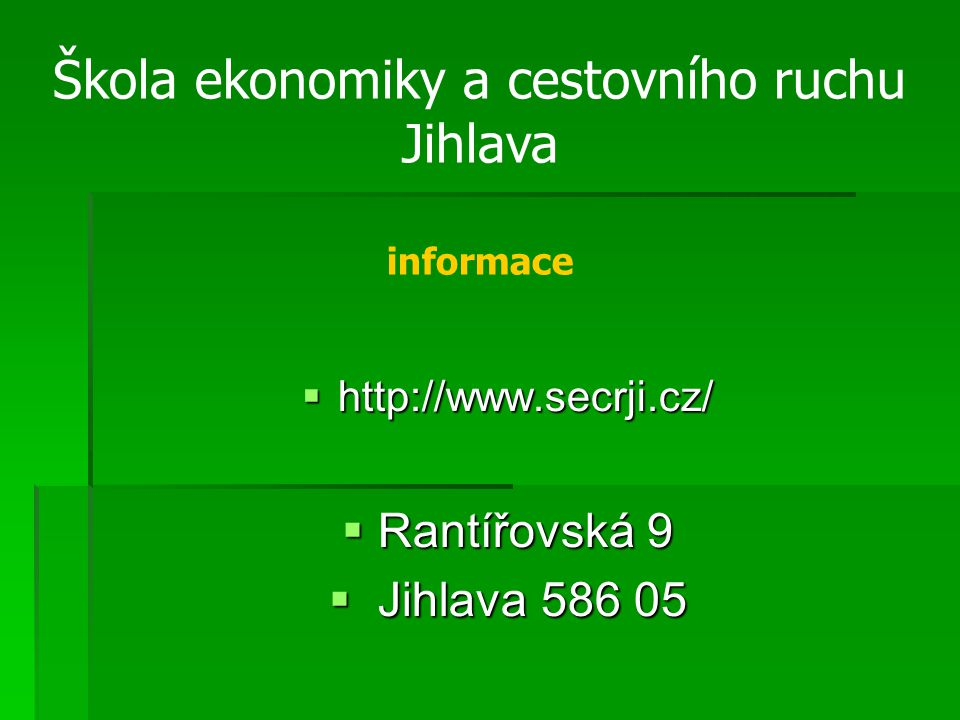  http://www.secrji.cz/  Rantířovská 9  Jihlava 586 05 Škola ekonomiky a cestovního ruchu Jihlava informace