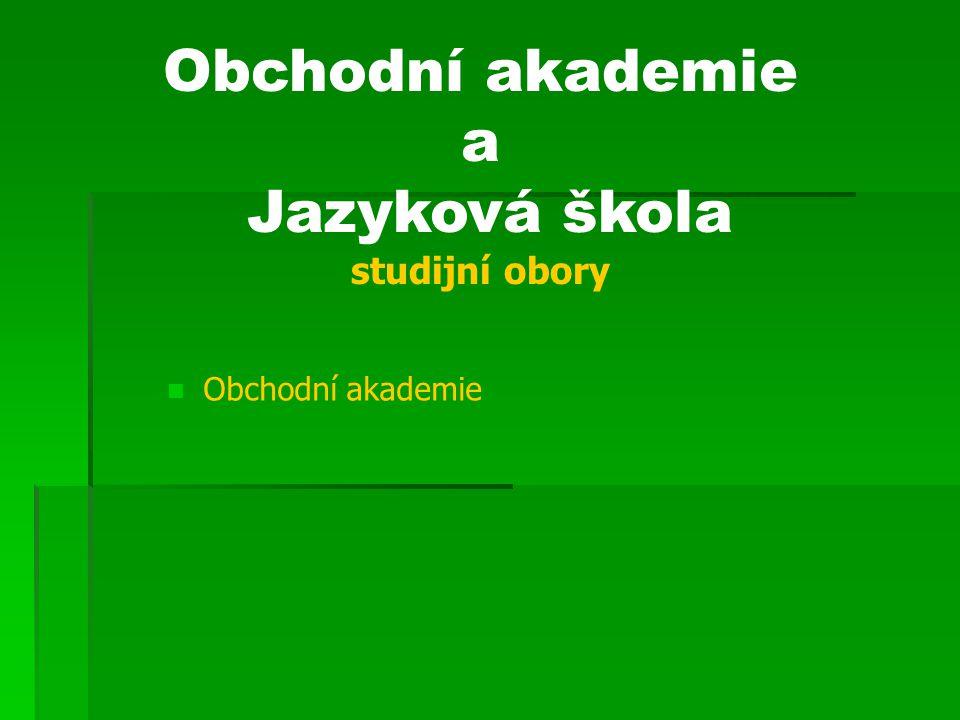 Obchodní akademie a Jazyková škola studijní obory Obchodní akademie