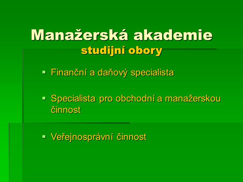 Manažerská akademie studijní obory  Finanční a daňový specialista  Specialista pro obchodní a manažerskou činnost  Veřejnosprávní činnost