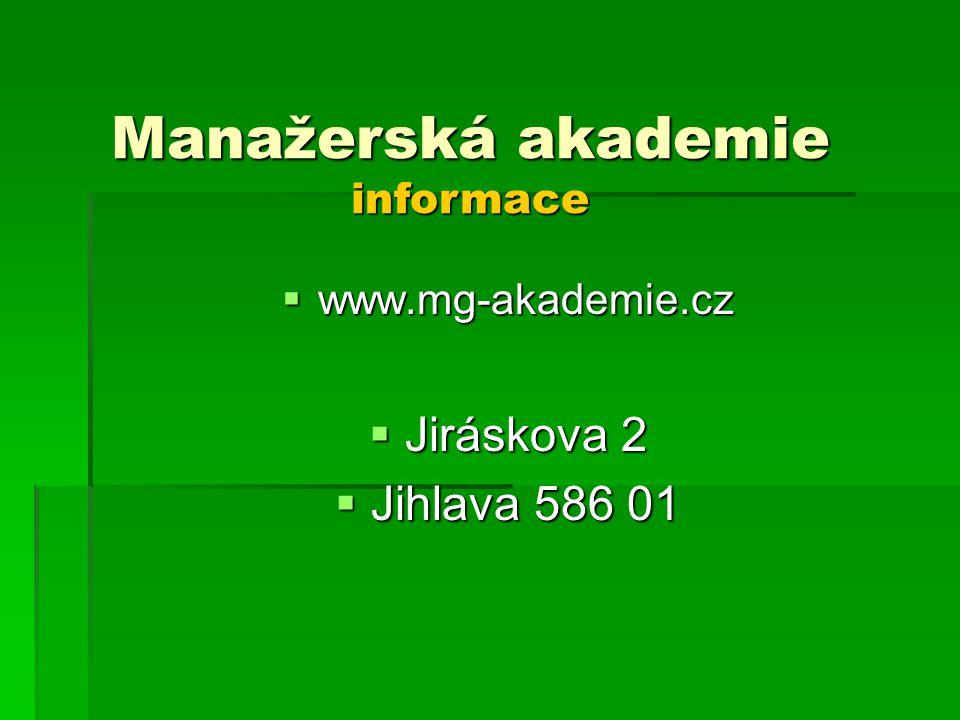  www.mg-akademie.cz  Jiráskova 2  Jihlava 586 01 Manažerská akademie informace