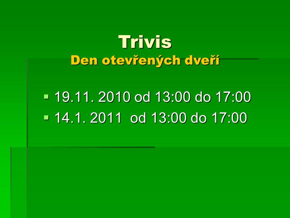  19.11. 2010 od 13:00 do 17:00  14.1. 2011 od 13:00 do 17:00 Trivis Den otevřených dveří