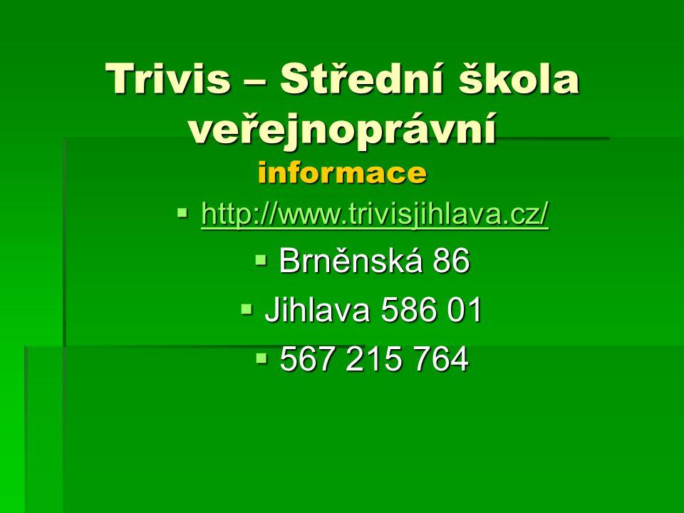  http://www.trivisjihlava.cz/ http://www.trivisjihlava.cz/  Brněnská 86  Jihlava 586 01  567 215 764 Trivis – Střední škola veřejnoprávní informac