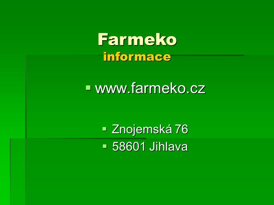  www.farmeko.cz  Znojemská 76  58601 Jihlava Farmeko informace