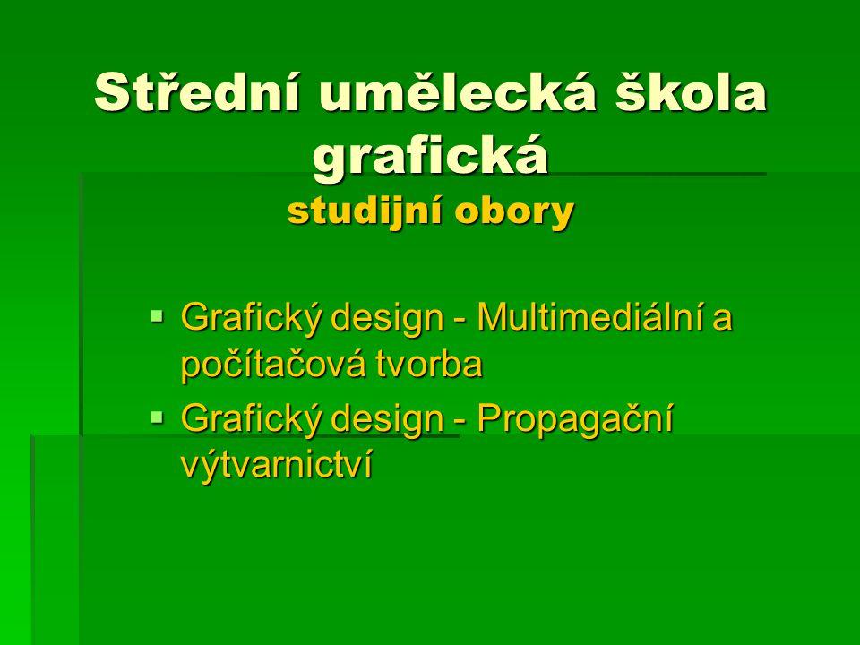 Střední umělecká škola grafická studijní obory  Grafický design - Multimediální a počítačová tvorba  Grafický design - Multimediální a počítačová tv