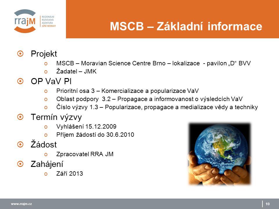 """www.rrajm.cz 10 MSCB – Základní informace  Projekt oMSCB – Moravian Science Centre Brno – lokalizace - pavilon """"D"""" BVV oŽadatel – JMK  OP VaV PI oPr"""