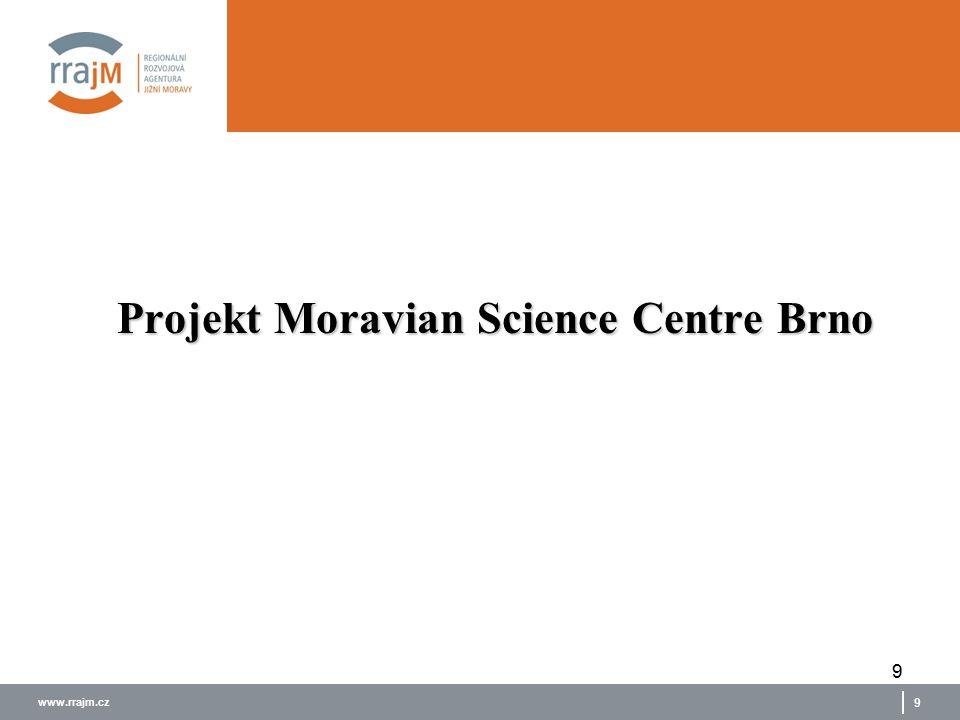 www.rrajm.cz 9 Projekt Moravian Science Centre Brno 9