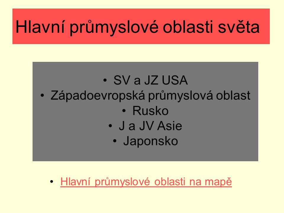 Hlavní průmyslové oblasti světa SV a JZ USA Západoevropská průmyslová oblast Rusko J a JV Asie Japonsko Hlavní průmyslové oblasti na mapě