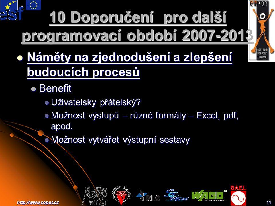 11http://www.cepot.cz 10 Doporučení pro další programovací období 2007-2013 Náměty na zjednodušení a zlepšení budoucích procesů Náměty na zjednodušení a zlepšení budoucích procesů Benefit Benefit Uživatelsky přátelský.