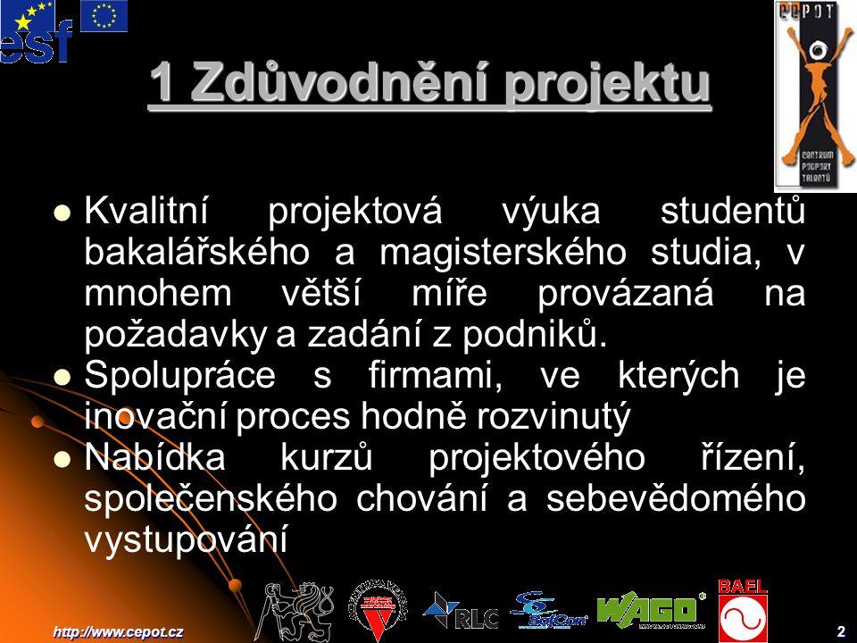 2http://www.cepot.cz 1 Zdůvodnění projektu Kvalitní projektová výuka studentů bakalářského a magisterského studia, v mnohem větší míře provázaná na požadavky a zadání z podniků.