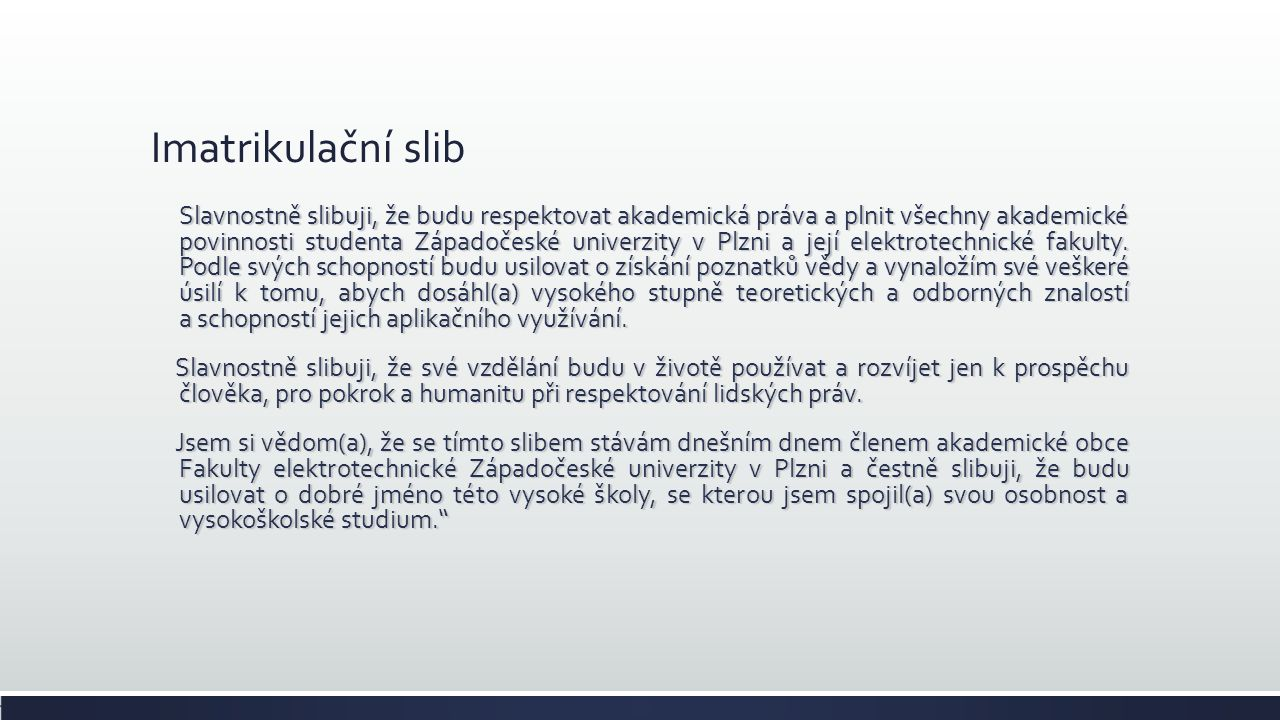 Imatrikulační slib Slavnostně slibuji, že budu respektovat akademická práva a plnit všechny akademické povinnosti studenta Západočeské univerzity v Pl