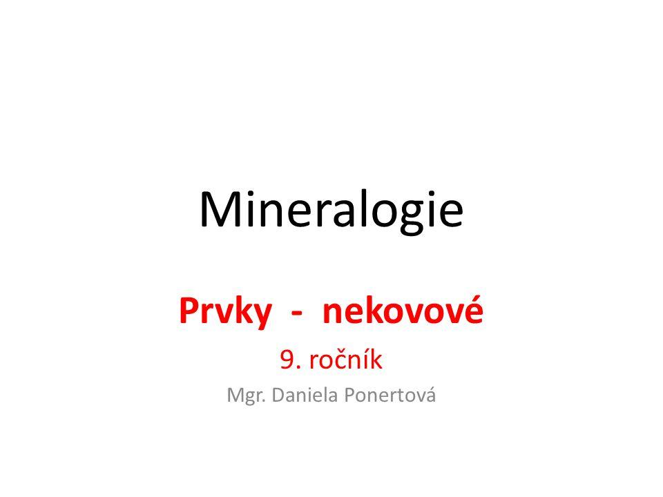 Mineralogie Prvky - nekovové 9. ročník Mgr. Daniela Ponertová