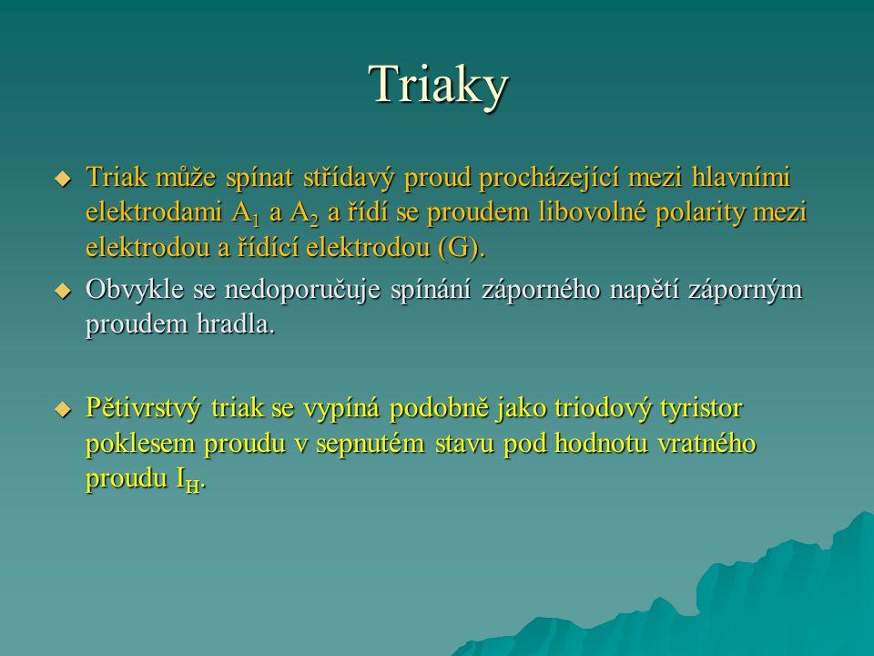 Triaky  Triak může spínat střídavý proud procházející mezi hlavními elektrodami A 1 a A 2 a řídí se proudem libovolné polarity mezi elektrodou a řídí