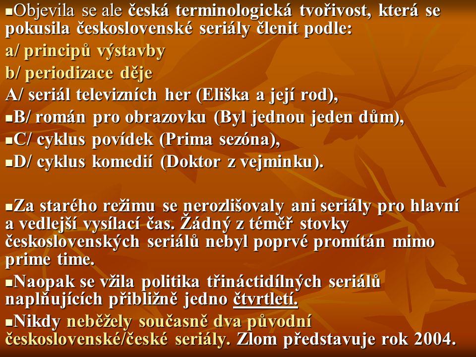 Objevila se ale česká terminologická tvořivost, která se pokusila československé seriály členit podle: Objevila se ale česká terminologická tvořivost,