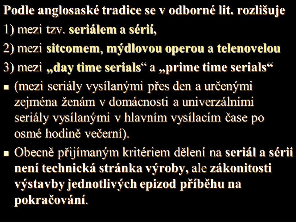 """Podle anglosaské tradice se v odborné lit. rozlišuje 1) mezi tzv. seriálem a sérií, 2) mezi sitcomem, mýdlovou operou a telenovelou 3) mezi """"day time"""
