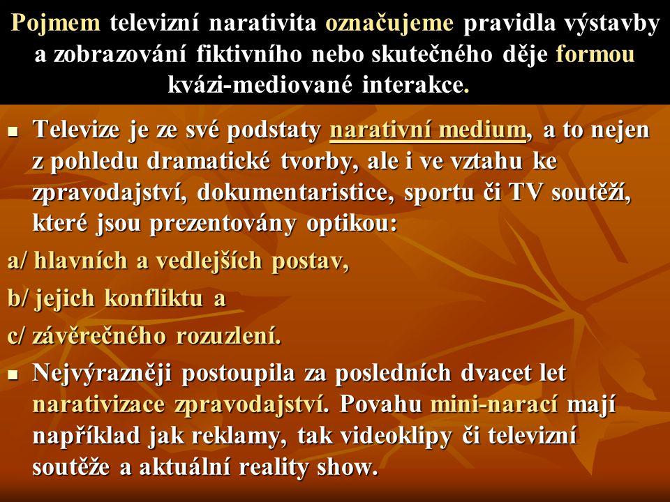 Můžeme rozlišovat dvě základní charakteristiky televizní narace: Můžeme rozlišovat dvě základní charakteristiky televizní narace: A/ REALISTIČNOST B/ MYTICKÁ PODSTATA AD A/ TELEVIZNÍ NARACE JAKO OPORA STATU QUO Dominantním způsobem televizní narace je realistický způsob reprezentace.