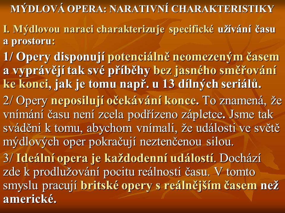 MÝDLOVÁ OPERA: NARATIVNÍ CHARAKTERISTIKY I. Mýdlovou naraci charakterizuje specifické užívání času a prostoru: 1/ Opery disponují potenciálně neomezen
