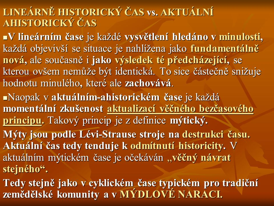 LINEÁRNĚ HISTORICKÝ ČAS vs. AKTUÁLNÍ AHISTORICKÝ ČAS V lineárním čase je každé vysvětlení hledáno v minulosti, každá objevivší se situace je nahlížena