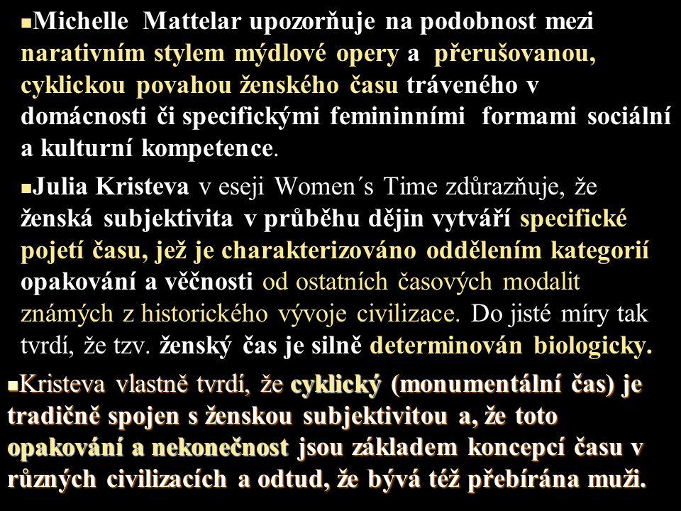 Michelle Mattelar upozorňuje na podobnost mezi narativním stylem mýdlové opery a přerušovanou, cyklickou povahou ženského času tráveného v domácnosti