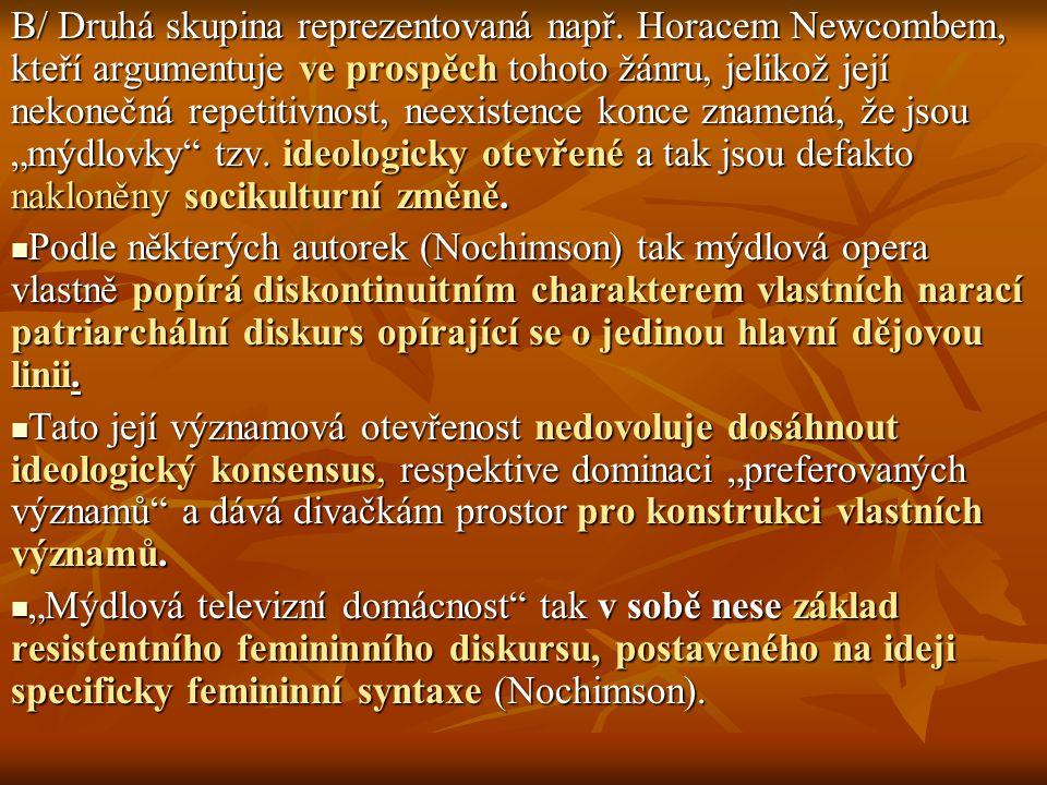 B/ Druhá skupina reprezentovaná např. Horacem Newcombem, kteří argumentuje ve prospěch tohoto žánru, jelikož její nekonečná repetitivnost, neexistence