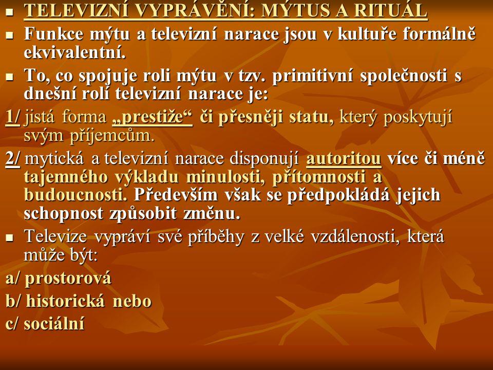 1/ Narativní struktura mýdlové opery reprezentuje aktuální, mýtickou koncepci času.