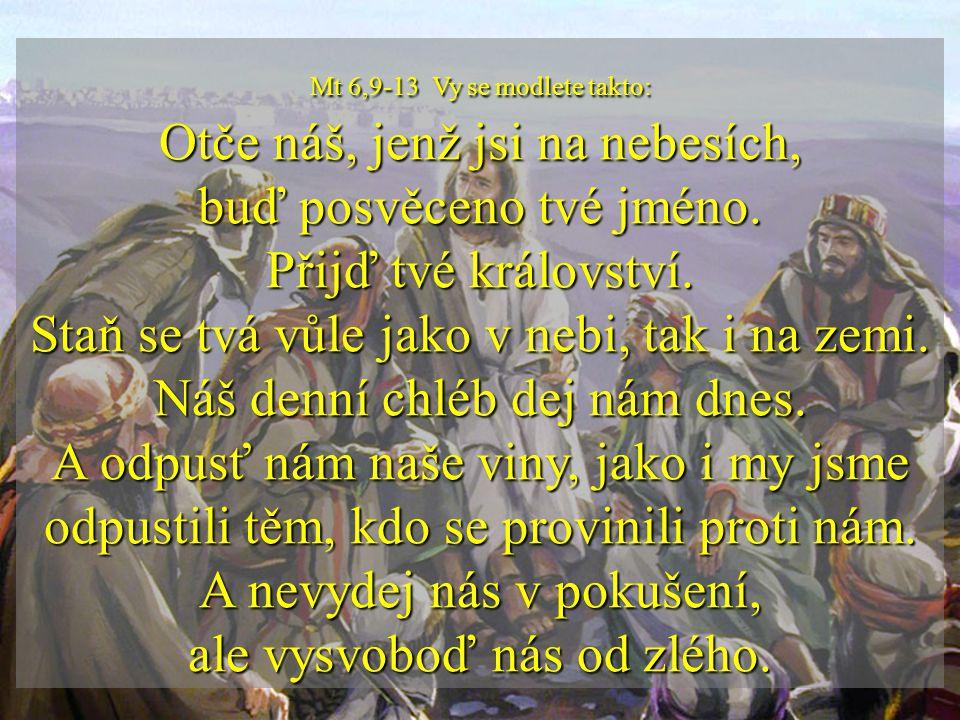 Mt 6,7-8 Při modlitbě pak nemluvte naprázdno jako pohané; oni si myslí, že budou vyslyšeni pro množství svých slov.