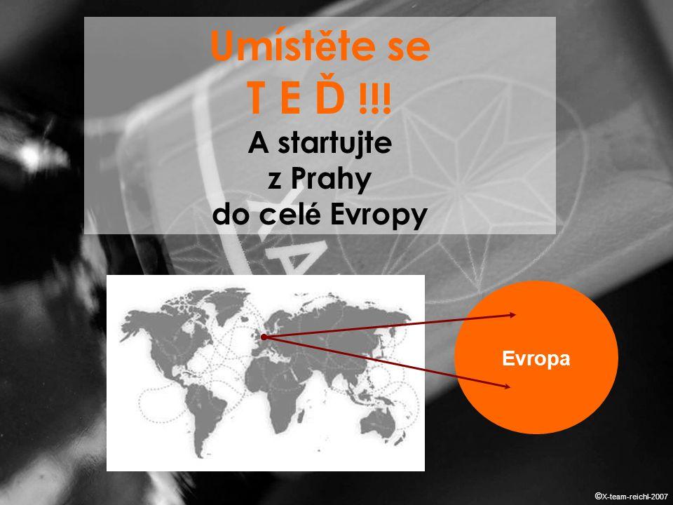 Umíst ě te se T E Ď !!! A startujte z Prahy do cel é Evropy Evropa © X-team-reichl-2007