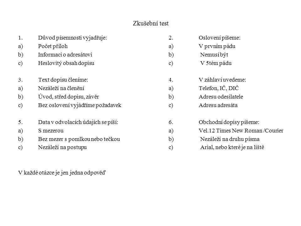 Zkušební test 1.Důvod písemnosti vyjadřuje:2.Oslovení píšeme: a)Počet příloha)V prvním pádu b)Informaci o adresátovib) Nemusí být c)Heslovitý obsah do
