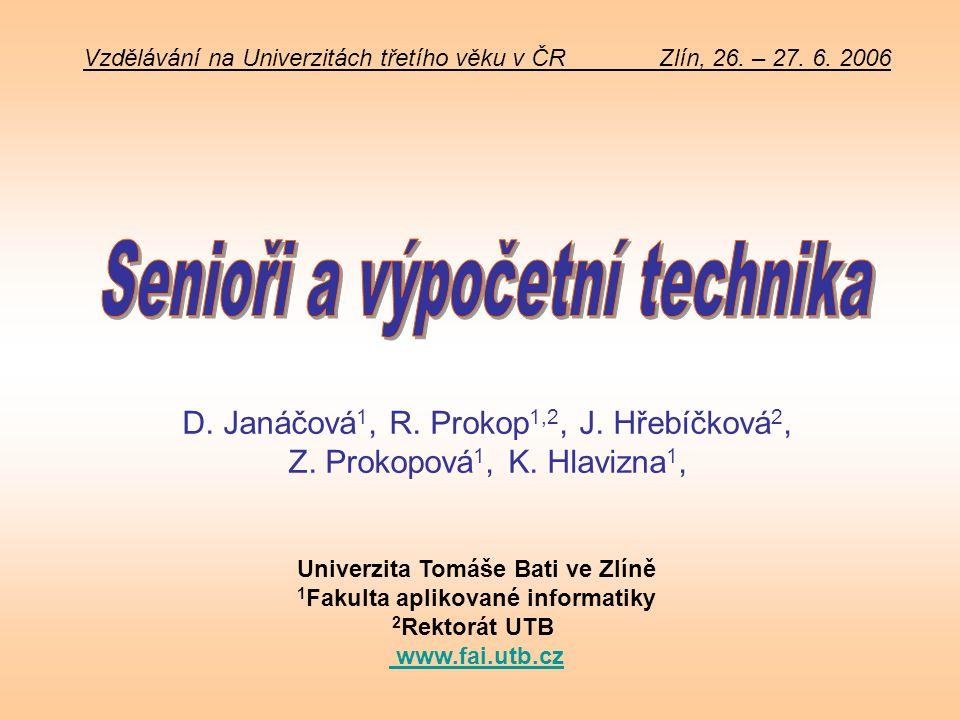 Vzdělávání na Univerzitách třetího věku v ČR Zlín, 26. – 27. 6. 2006 D. Janáčová 1, R. Prokop 1,2, J. Hřebíčková 2, Z. Prokopová 1, K. Hlavizna 1, Uni