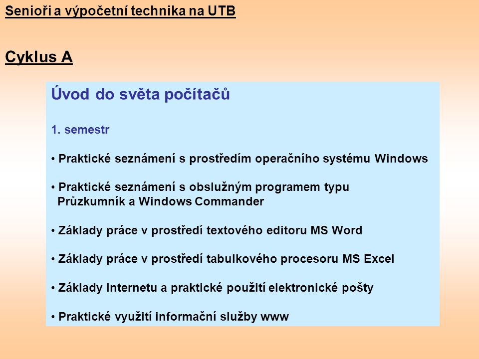 Úvod do světa počítačů 1. semestr Praktické seznámení s prostředím operačního systému Windows Praktické seznámení s obslužným programem typu Průzkumní