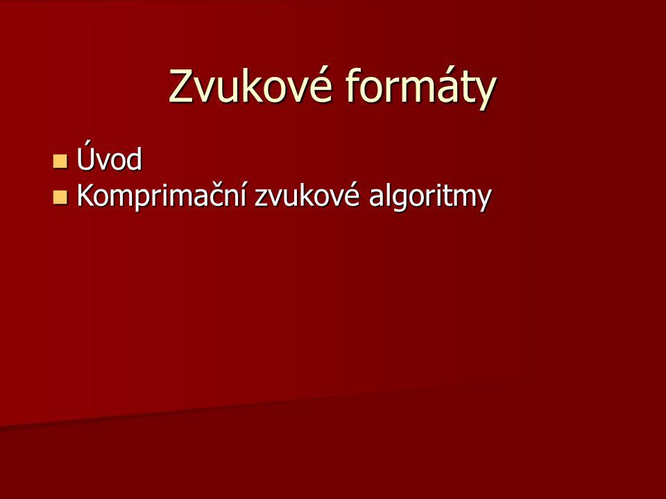 Zvukové formáty Úvod Úvod Komprimační zvukové algoritmy Komprimační zvukové algoritmy