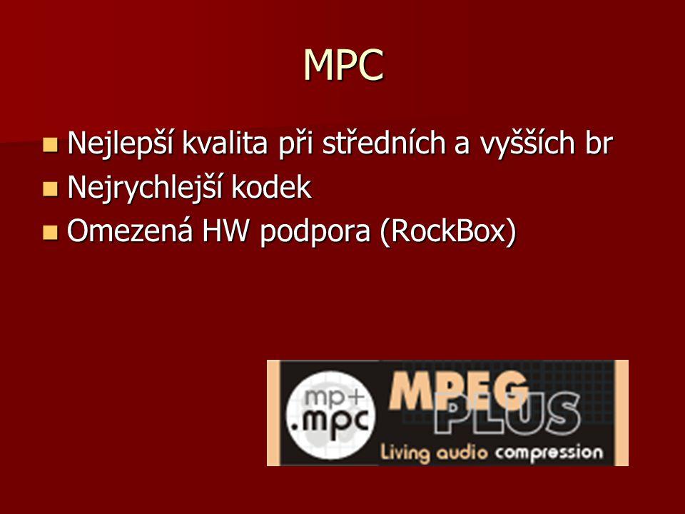 MPC Nejlepší kvalita při středních a vyšších br Nejlepší kvalita při středních a vyšších br Nejrychlejší kodek Nejrychlejší kodek Omezená HW podpora (RockBox) Omezená HW podpora (RockBox)