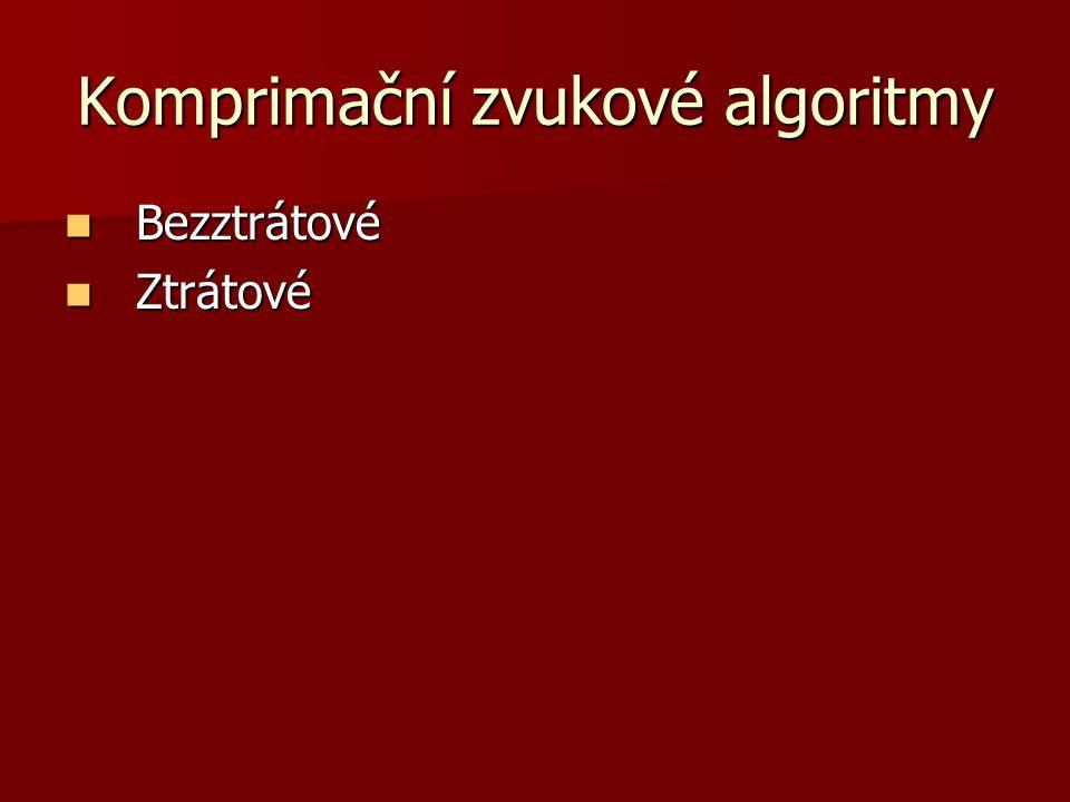 Komprimační zvukové algoritmy Bezztrátové Bezztrátové Ztrátové Ztrátové