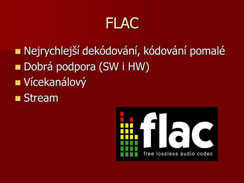 FLAC Nejrychlejší dekódování, kódování pomalé Nejrychlejší dekódování, kódování pomalé Dobrá podpora (SW i HW) Dobrá podpora (SW i HW) Vícekanálový Vícekanálový Stream Stream
