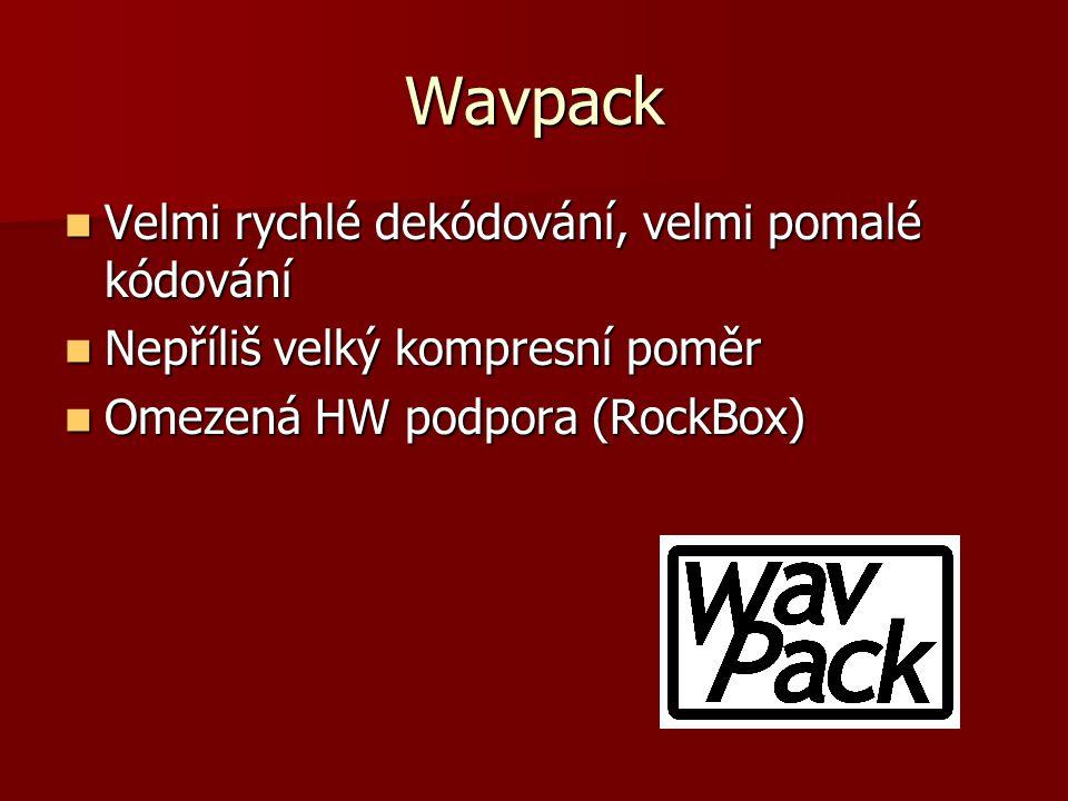 Wavpack Velmi rychlé dekódování, velmi pomalé kódování Velmi rychlé dekódování, velmi pomalé kódování Nepříliš velký kompresní poměr Nepříliš velký kompresní poměr Omezená HW podpora (RockBox) Omezená HW podpora (RockBox)