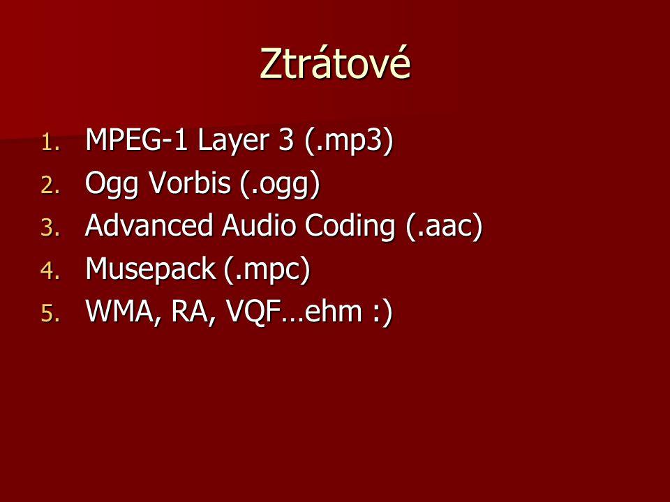 Ztrátové 1. MPEG-1 Layer 3 (.mp3) 2. Ogg Vorbis (.ogg) 3.