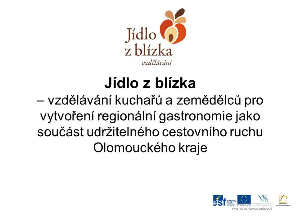 Jídlo z blízka – vzdělávání kuchařů a zemědělců pro vytvoření regionální gastronomie jako součást udržitelného cestovního ruchu Olomouckého kraje