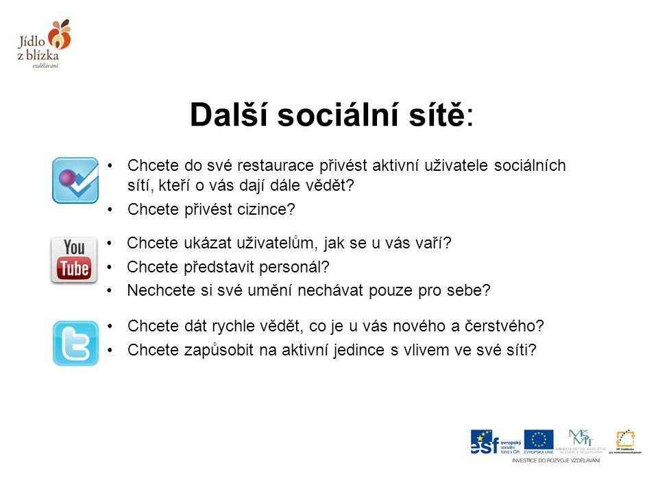 Další sociální sítě: Chcete do své restaurace přivést aktivní uživatele sociálních sítí, kteří o vás dají dále vědět.
