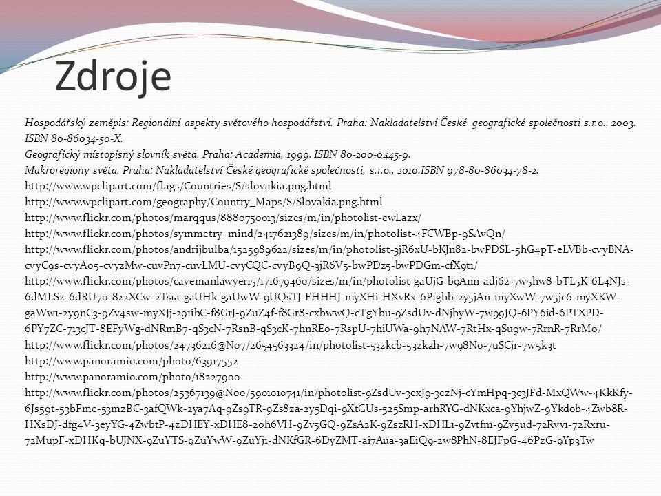 Zdroje http://www.flickr.com/photos/24604423@N00/345211070/in/photolist-wvie1-wvie2-8ZByV-8ZBES-8ZBoV-8ZBBz-8ZCaf-8ZBjn- 8ZBbR-8ZBkz-8ZBwn-8ZBvb-8ZBnj-8ZBxN-8ZCbj-8ZBhP-8ZBsa-8ZCkq-8ZBed-8ZBA7-8ZCce-8ZCig-8ZBan-8ZB8y-wvvuz- wvvuv-wvtmi-wvtmm-wvtmj-wvvuD-wvvuB-7uvamC-a1VrMF-7MXY3s-8ZBqG-8ZCfs-8ZCgy-8ZCdw-8ZBfU-8ZCjQ-8ZCex-8ZBtF- 8ZBD2-ejccr2-6YYxhF-6YYvdi-6Z3tZw-6YYuKg-6Z3usC-6YYtxi-6YYuoH http://www.flickr.com/photos/65056932@N00/185807018/in/photolist-hqiXh-5cf7tR-dRowyN http://www.flickr.com/photos/29460966@N06/7997480662/in/photolist-dbHbnC-d86iDC-azqX3c-6hejTo-6hejVb-6ha9zZ-jJdne- 5RHNQC-51gQuo-bWLQeG-bYLh81-bYLgp7-7Fv41P http://www.flickr.com/photos/macskapocs/6163548337/sizes/m/in/photolist-aoDNbM-aoGqXw-aoDK2T-aToQCD-caZwFf- cwYz2m-cwoyuN-cwX6Kq-cAR2dS-cAQTFJ-caZHbA-ceMGqu-cwLu6S-cB3wRS-caZMY9-caL937-caKtS5-cAWwbf-aoGxaf- caKw7N-fDULo-cwYTA5-cwYMbw-cAWtt1-cwYPhf-cAQJKC-cwYGE7-cAWsbU-caZBbs-cwYAwJ-caKy8s-cAQMxY-caZSx3-cxvLBG- cwozro-ceMG4h-cAQTRy-cwLqvd-ceMDW7-cwSJES-cwYxsm-cwLpkb-cB3x9C-cB2PwU-cwLoLG-cwSEFu-cAQQMm-cwLrLW- ceLV1Q-cwYKew-cwSFVA/